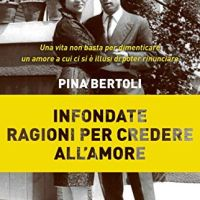 """Pina Bertoli """"Infondate ragioni per credere all'amore"""" recensione di Salvina Pizzuoli — tuttatoscanalibri"""